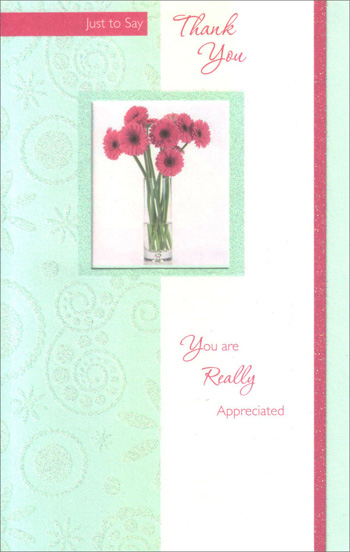 Pink Gerbera Daisies in Tall Glass Thanks (1 card/1 envelope) Freedom Greetings Thank You Card - FRONT: Just to Say Thank You - You are Really Appreciated  INSIDE: It's nice to know you care, and know that I'll always be there for you like you have been there for me! Thank You