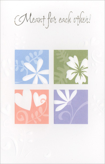 White Flowers in Pastel Boxes (1 card/1 envelope) Freedom Greetings Love Card - FRONT: Meant for each other!  INSIDE: Meant for each other, you and me, because it's very clear to see we fit together perfectly! And heart to heart, from now on, too, we'll share the joy of dreams come true, a world of love for me and you.