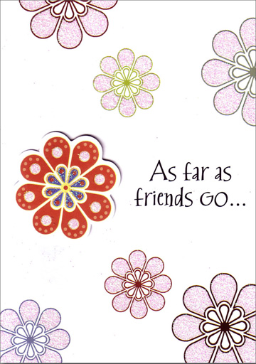 Geometric Flowers with Tip On (1 card/1 envelope) - Friendship Card - FRONT: As far as friends go�  INSIDE: You were a phenomenal find!