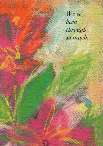 Chalk Wildflowers (1 card/1 envelope) - Friendship Card - FRONT: We've been through so much�  INSIDE: �I'm so thankful that we have each other.