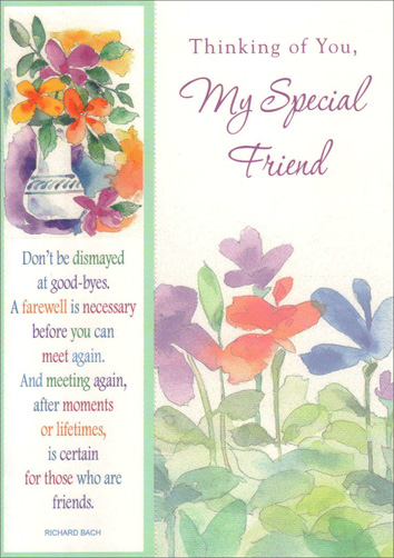 Watercolor Flowers in Vase with Bookmark (1 card/1 envelope) - Friendship Card - FRONT: Thinking of You, My Special Friend - Don't be dismayed at good-byes. A farewell is necessary before you can meet again. And meeting again, after moments or lifetimes, is certain for those who are friends. - Richard Bach  INSIDE: A friendship like ours is a bond that's strong and something I'll cherish my whole life long. I'll always be there for you, close to your heart, when we're together and when we're apart.