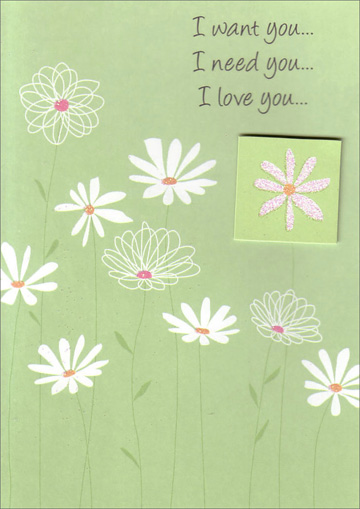 I Want You White Daisies (1 card/1 envelope) Freedom Greetings Miss You Card - FRONT: I want you� I need you� I love you�  INSIDE: but most of all� I miss you.