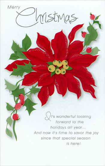 Poinsettia (1 card/1 envelope) Christmas Card - FRONT: Merry Christmas - It's wonderful looking forward to the holidays all year� And now it's time to savor the joy since that special season is here!  INSIDE: Hope your Christmas is filled with joy and cherished memories.