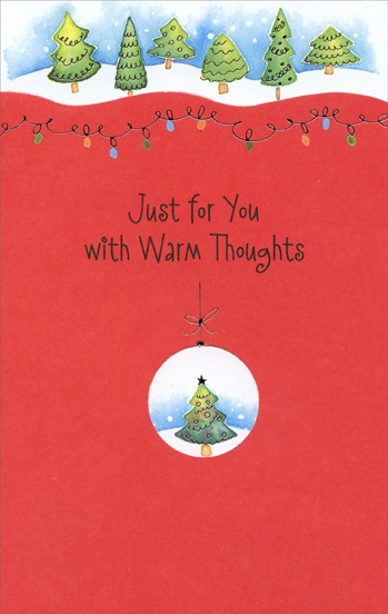Tree Inside Circle Ornament (1 card/1 envelope) Christmas Card - FRONT: Just for You with Warm Thoughts  INSIDE: A wish for the cheeriest Christmas that you have ever known� that's sent with all the warm, good thoughts that are always yours alone.