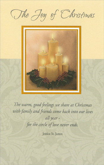 6 Candles (1 card/1 envelope) - Christmas Card - FRONT: The Joy of Christmas - The warm, good feelings we share at Christmas with family and friends come back into our lives all year - for the circle of love never ends. Jessica St. James  INSIDE: One of the nicest things about Christmas is thinking about the people who make the world a warmer place all year� people like you!