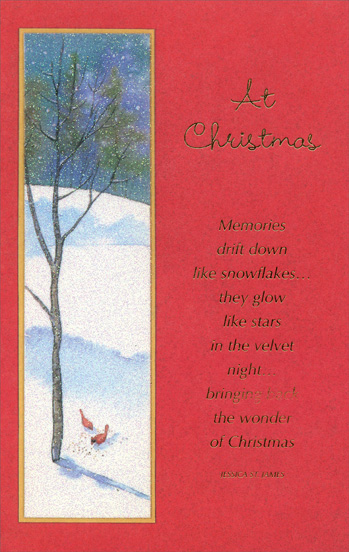 Birds & Tree (1 card/1 envelope) Christmas Card - FRONT: At Christmas - Memories drift down like snowflakes� they glow like stars in the velvet night� bringing back the wonder of Christmas - Jessica St. James  INSIDE: Hope the memories all come back to you� The Christmas joys you used to know When you decorated the Christmas tree Or made angels in the snow� Hope they all come back to you� The special memories you love so. Merry Christmas