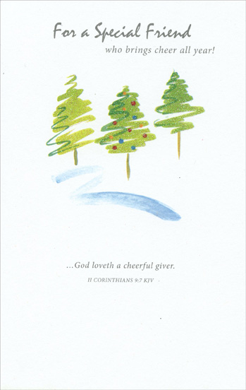Green Glitter Trees: Friend (1 card/1 envelope) Christmas Card - FRONT: For a Special Friend who brings cheer all year! �God loveth a cheerful giver. II CORINTHIANS 9:7 KJV  INSIDE: You're always doing special things that make my spirits lighter, And any day that's spent with you is sure to be much brighter� So just to have a friend like you who's cheery and giving makes Christmas extra merry and adds joy to daily living!