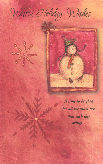 Glitter Snowman in Frame (1 card/1 envelope) Christmas Card - FRONT: Warm Holiday Wishes - A time to be glad for all the quiet joys that each day brings�  INSIDE: A time for laughter and the warmth of shared memories, A time when each moment shines for us with a special beauty, A time to be glad for all the quiet joys that each day brings� The holidays are here! Happy Holidays
