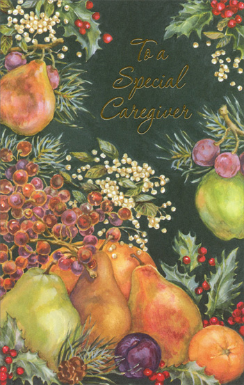 Fruit & Holly: Caregiver (1 card/1 envelope) - Christmas Card - FRONT: To a Special Caregiver  INSIDE: May this holiday greeting be a warm reminder of how much your care and thoughtfulness mean to others all year. All the joys you deserve this holiday season!