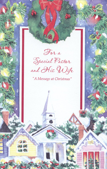 Wreath & Church: Pastor (1 card/1 envelope) Christmas Card - FRONT: For a Special Pastor and His Wife - A Message at Christmas  INSIDE: Sometimes it's easy to forget that Christmastime means more than the gifts that we receive or that we buy in any store� But your words and your example always remind us, as Christmas draws near, just what we are meant to celebrate at this blessed time of year. Merry Christmas and May God Bless You Both