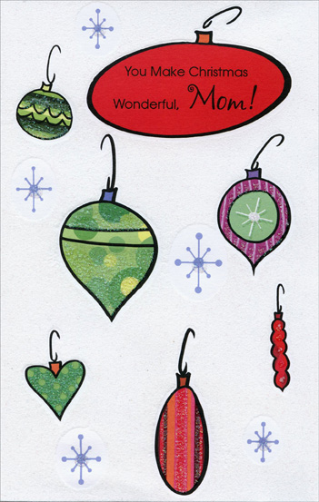 Sparkling Ornaments: Mother (1 card/1 envelope) Christmas Card - FRONT: You Make Christmas Wonderful, Mom!  INSIDE: Even in a season of the loveliest lights, You're a shining star above them, Mom, You make everything more bright! Merry Christmas