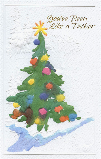 Embossed Tree: Like a Father (1 card/1 envelope) Christmas Card - FRONT: You've Been Like a Father  INSIDE: If �father� means someone who gives his love, his example and his guidance� If �father� means someone who's always there with help and encouragement� Then you've been like a father to me. Merry Christmas with Very Special Love
