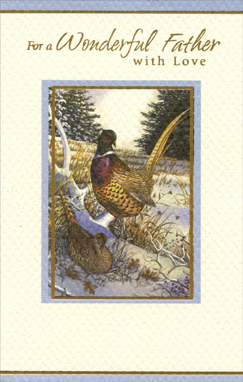 Pheasant: Father (1 card/1 envelope) Christmas Card - FRONT: For a Wonderful Father with Love  INSIDE: The wonder of Christmas past lives ever present in my heart� Thank you, Dad, for your never-ending support and for all the ways you show your love and pride. Merry Christmas
