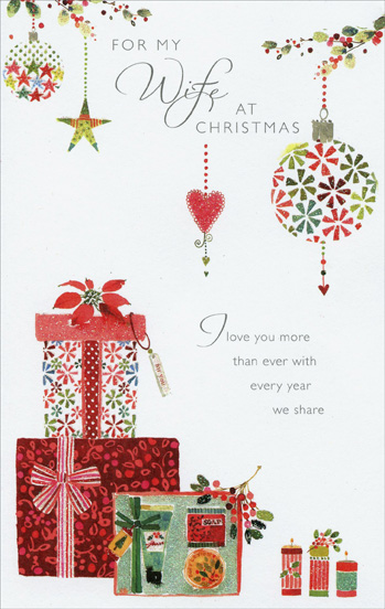 Glitter Ornaments & Gifts: Wife (1 card/1 envelope) Christmas Card - FRONT: For My Wife at Christmas - I love you more than ever with every year we share  INSIDE: I love each special day that lets me say how much I care. And Christmas is the perfect time to tell you once again how happy and how meaningful my life with you has been. Merry Christmas