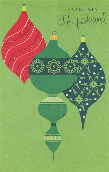 Green & Red Ornaments: Husband (1 card/1 envelope) Christmas Card - FRONT: For My Husband  INSIDE: Every new Christmas we share makes me happier than ever before Because with each year we're together I love you more and more!