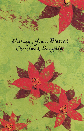 Poinsettias: Daughter (1 card/1 envelope) Christmas Card - FRONT: Wishing You a Blessed Christmas, Daughter  INSIDE: Of all the gifts the Lord could give, Of all the blessings His love could bestow, You, Daughter are among the dearest and best� You mean more than you may ever know. Merry Christmas - [Inside Cover] Children too are a gift from the Lord� PSALM 127:3