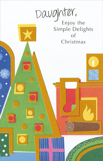 Contemporary Tree & Hearth: Daughter (1 card/1 envelope) Christmas Card - FRONT: Daughter, Enjoy the Simple Delights of Christmas  INSIDE: Snowflakes falling behind a star-topped tree; a candle brightly glowing for all those to see. A crackling fire beneath a stocking unfilled; warming a child, just waiting to be thrilled. Wishing you all the delights of Christmas.