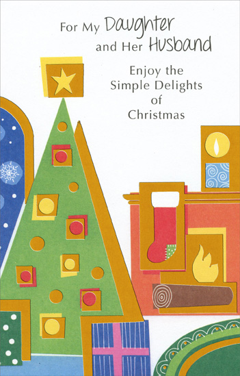 Contemporary Tree & Hearth: Daughter (1 card/1 envelope) Christmas Card - FRONT: For My Daughter and Her Husband - Enjoy the Simple Delights of Christmas  INSIDE: Snowflakes falling behind a star-topped tree; a candle brightly glowing for all those to see. A crackling fire beneath a stocking unfilled; warming a child, just waiting to be thrilled. Wishing you all the delights of Christmas.