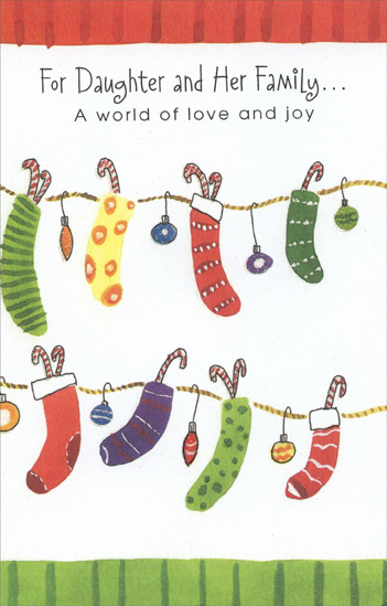 Candy Canes & Stockings: Daughter (1 card/1 envelope) Christmas Card - FRONT: For Daughter and Her Family� A world of love and joy  INSIDE: May your home be filled with laughter and merry hearts and fun With gentle moments warmly shared and joy for everyone� And through this lovely season, may all of you remember That loving wishes still are yours long past this bright December. Have a Beautiful Christmas