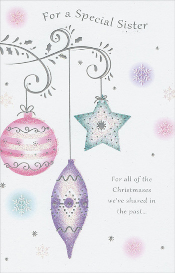 Hanging Ornaments: Sister (1 card/1 envelope) Christmas Card - FRONT: For A Special Sister - For all of the Christmases we've shared in the past�  INSIDE: For all of the wonderful memories that last, For the love and the friendship you've given all life through, For the sweetest of sisters� Merry Christmas to You!