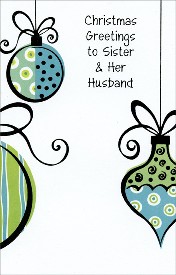 Blue & Green Ornaments: Sister (1 card/1 envelope) Christmas Card - FRONT: Christmas Greetings to Sister & Her Husband  INSIDE: With thoughts of you both, the nice things you've done, the good times we've shared, the laughter and fun� With wishes, as well, for the cheeriest things A happy and wonderful holiday brings. Merry Christmas