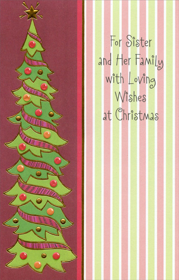 Thin Christmas Tree: Sister (1 card/1 envelope) - Christmas Card - FRONT: For Sister and Her Family with Loving Wishes at Christmas  INSIDE: May the extra loving wishes this cheery greeting brings Fill Christmas Eve to Christmas Morn with bright, delightful things� And when the season's over, may all its warmth and cheer Stay in your hearts and happy home each day throughout the year. Merry Christmas