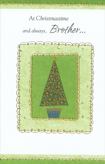 Tree with Gold Swirl Borders: Brother (1 card/1 envelope) - Christmas Card - FRONT: At Christmastime and always, Brother�  INSIDE: You're like no other. Have a great holiday!