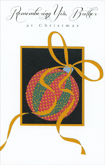 Ornament with Gold Ribbon: Brother (1 card/1 envelope) Christmas Card - FRONT: Remembering You, Brother at Christmas  INSIDE: Wishing you many peaceful moments at this wondrous season of hope, love and joy. - [Inside Cover] Glory to God in the highest heaven, and on earth, peace among those whom He favors! LUKE 2:14 NRSV