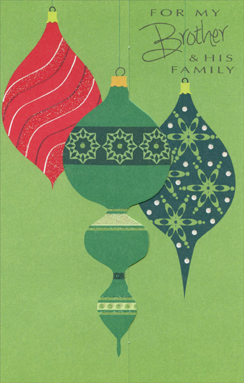 Hanging Ornaments: Brother (1 card/1 envelope) Christmas Card - FRONT: For My Brother & His Family  INSIDE: As the years go by, those family ties keep on growing� And at this time of year, All of you are fondly wished life's best and brightest joys. Have a Great Christmas!