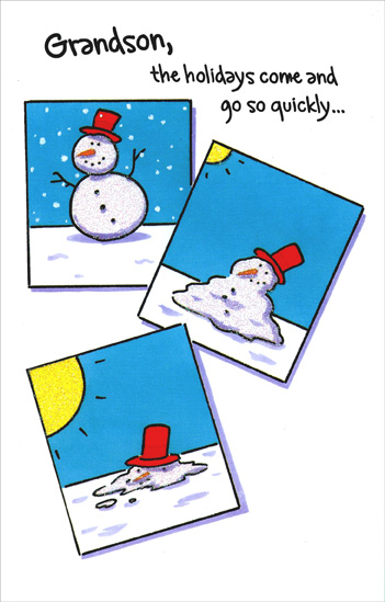 Melting Snowman: Grandson (1 card/1 envelope) - Christmas Card - FRONT: Grandson, the holidays come and go so quickly�  INSIDE: �may each day of the season bring you some kind of happiness that makes the day special� Some kind of happiness that seems made for you alone! Merry Christmas