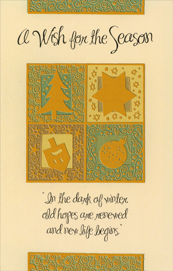 Wish for the Season (1 card/1 envelope) - Christmas Card - FRONT: A Wish for the Season - In the dark of winter old hopes are renewed and new life begins.  INSIDE: May we find the renewal of our hopes the beginning of a fuller life in the celebration of our age-old traditions.