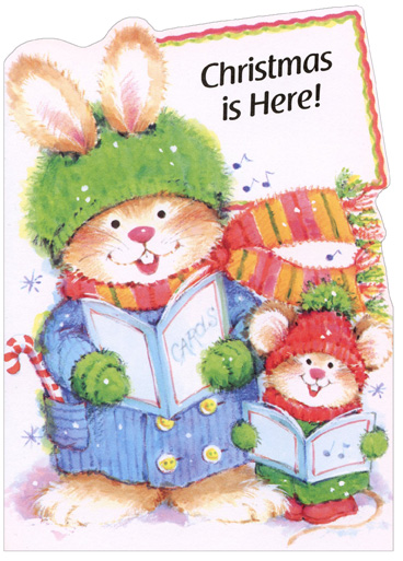 Bunny Carollers (1 card/1 envelope) Christmas Card - FRONT: Christmas is Here!  INSIDE: Christmas is a lot of fun… a happy time for everyone so hope that Santa brings for you all the things you'd like him to!