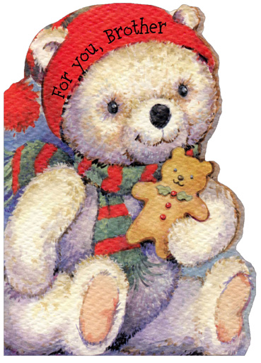 Bear with Cookie: Brother (1 card/1 envelope) Christmas Card - FRONT: For you, Brother  INSIDE: This teddy has a cookie that's very sweet to eat, but I have you, Brother, and you really are a treat! Merry Christmas