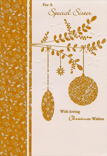 Foil Ornaments on Branch: Sister (1 card/1 envelope) Christmas Card - FRONT: For A Special Sister With loving Christmas Wishes  INSIDE: For being such a special Sister, the dearest one by far, for all the lovely things you do and all the things you are, this brings a Christmas 'thank you' and also comes to say� �That I'll be grateful always in a very special way, and I wish you joy and happiness to last the whole year through, with love that keeps on growing for a lovely Sister like you. Merry Christmas