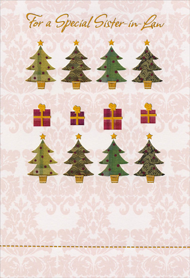 8 Trees with Gold Trim: Sister-in-Law (1 card/1 envelope) Christmas Card - FRONT: For a Special Sister-In-Law  INSIDE: You're as much a part of the joy of the season As the star on the top of the Christmas tree Because, like Christmas, you bring warmth and joy To everyone in our family. Merry Christmas with Love