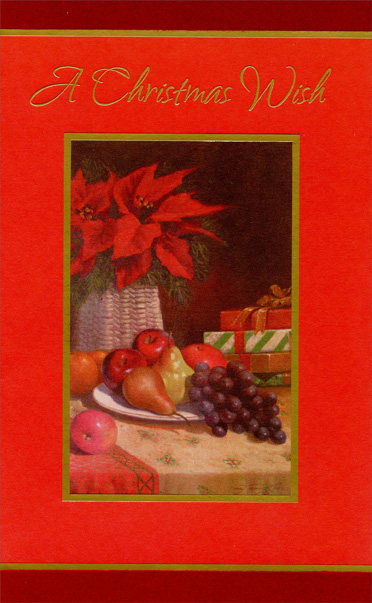 Poinsettia & Fruit (1 card/1 envelope) Christmas Card - FRONT: A Christmas Wish  INSIDE: May you have all the merry your heart can hold and joy upon joy as the New Year unfolds. Merry Christmas