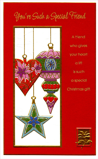 Hanging Ornaments: Friend (1 card/1 envelope) Christmas Card - FRONT: You're Such a Special Friend - A friend who gives your heart a lift is such a special Christmas gift.  INSIDE: At Christmastime, when I think about the special gifts I've gathered through the years, I count your friendship as one of the very best ones! Merry Christmas