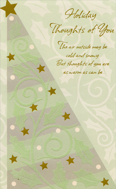 Vines & Tree (1 card/1 envelope) - Christmas Card - FRONT: Holiday Thoughts of You - The air outside may be cold and snowy But thoughts of you are as warm as can be  INSIDE: The days may be getting a whole lot shorter But you're remembered even more frequently And every thought brings a warm wish for you for joy at the holidays and all the year through. Happy Holidays Happy New Year