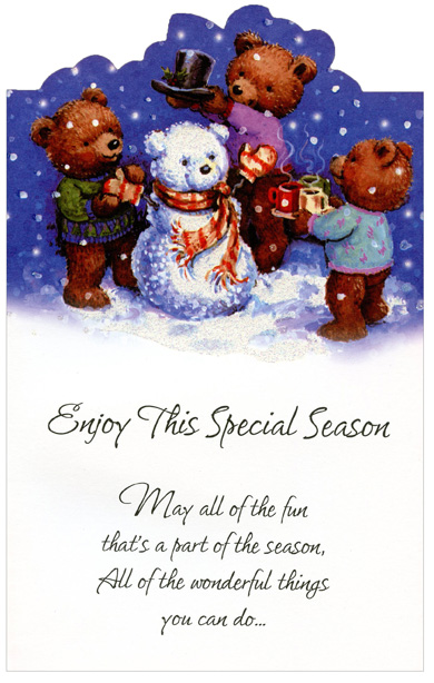 3 Bears & Snowbear (1 card/1 envelope) Christmas Card - FRONT: Enjoy This Special Season - May all of the fun that's a part of the season, All of the wonderful things you can do�  INSIDE: Give you a whole lot of wonderful reasons To be happy and joyful the whole season through!