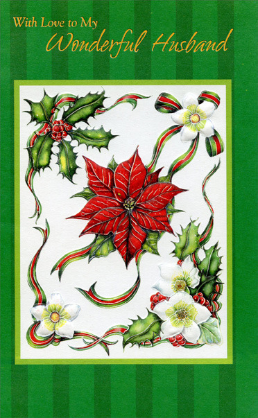 Poinsettia & Ribbons: Husband (1 card/1 envelope) - Christmas Card - FRONT: With Love to My Wonderful Husband  INSIDE: There's only one thing I love more than Christmas� �and that's sharing my Christmas with you.