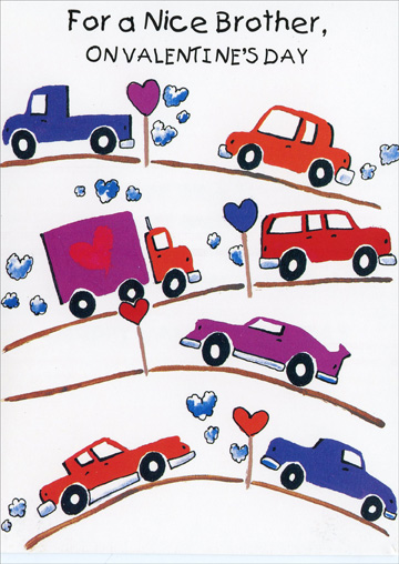 Cars & Trucks: Brother (1 card/1 envelope) - Valentine's Day Card - FRONT: For a Nice Brother, on Valentine's Day  INSIDE: Could drive 'round the world and never find anyone who could be a nicer Valentine! Happy Valentine's Day