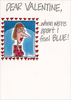 I Feel Blue (1 card/1 envelope) - Valentine's Day Card - FRONT: Dear Valentine, �when we�re apart I feel BLUE!  INSIDE: �when we're together I feel You!