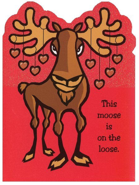 Moose is Loose Die Cut (1 card/1 envelope) Freedom Greetings Juvenile Valentine's Day Card - FRONT: This moose is on the loose.  INSIDE: No, he's not cupid you silly goose. Have a Happy Valentine's Day anyway!