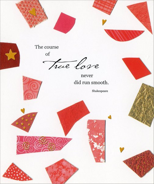 The Course of True Love (1 card/1 envelope) - Valentine's Day Card - FRONT: The course of true love never did run smooth. Shakespeare  INSIDE: til now! Happy Valentine's Day