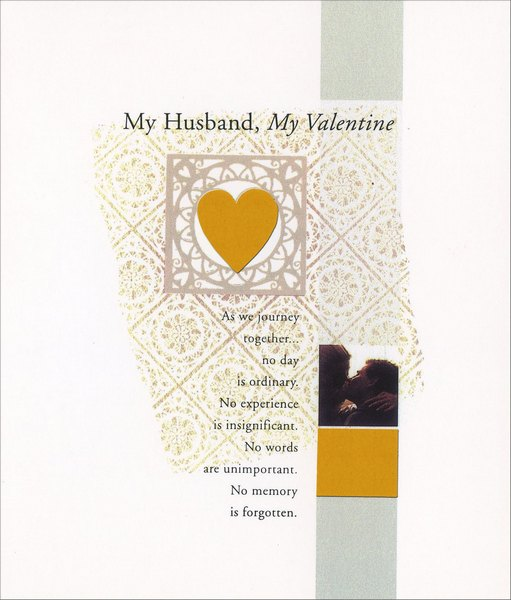 Gold Foil Heart: Husband (1 card/1 envelope) Freedom Greetings Valentine's Day Card - FRONT: My Husband, My Valentine - As we journey together… no day is ordinary No experience is insignificant. No words are unimportant. No memory is forgotten.  INSIDE: Happy Valentine's Day My Husband, My Love