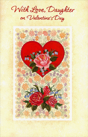 Flower Decorated Heart: Daughter (1 card/1 envelope) Freedom Greetings Valentine's Day Card - FRONT: With Love, Daughter on Valentine's Day  INSIDE: Hearts and flowers fill the day and bring the warmest thoughts your way, 'cause, Daughter, more than words can say� you are really loved!