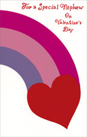 Heart & Rainbow: Nephew (1 card/1 envelope) - Valentine's Day Card - FRONT: For a Special Nephew on Valentine's Day  INSIDE: Thinking of you today and hoping that life is being good to you� And sending a loving wish for a Happy Valentine's Day, too!