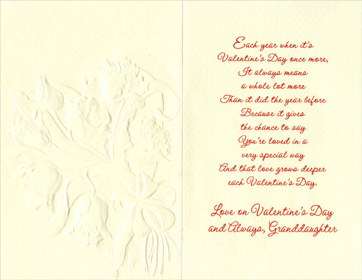 Red & White Embossed Bouquet: Granddaughter (1 card/1 envelope) Freedom Greetings Valentine's Day Card - FRONT: Granddaughter, Have a Happy Valentine's Day  INSIDE: Each year when it's Valentine's Day once more, it always means a whole lot more than it did the year before Because it gives the chance to say you're loved in a very special way And that love grows deeper each Valentine's Day. Love on Valentine's Day and Always, Granddaughter