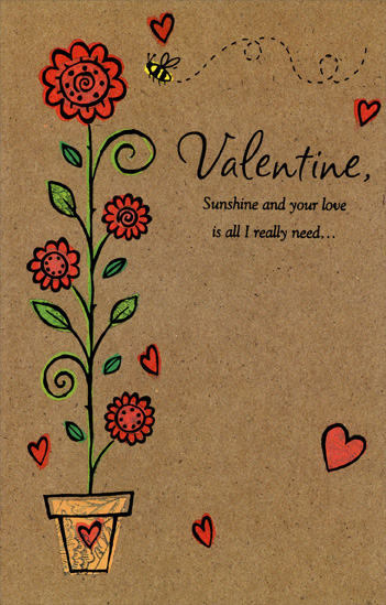 Tall Stem with Flowers: Valentine (1 card/1 envelope) - Valentine's Day Card - FRONT: Valentine, Sunshine and your love is all I really need�  INSIDE: �to make my happiness grow! Happy Valentine's Day