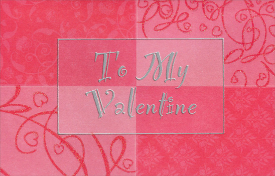 Silver Foil, Four Panels: To My Valentine (1 card/1 envelope) Freedom Greetings Valentine's Day Card - FRONT: To My Valentine  INSIDE: Each thought of you simply makes my heart glow And since today's Valentine's Day� I thought you should know!